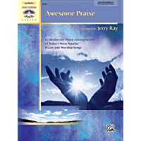 Awesome Praise: 12 Distinctive Piano Arrangements of Today's Most Popular Praise and Worship Songs