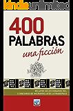 400 Palabras, una ficción: Relatos seleccionados del I Concurso de Microrrelatos Letradepalo