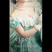 Uma Esposa Para O Duque (Os Quatro Amores Livro 1)