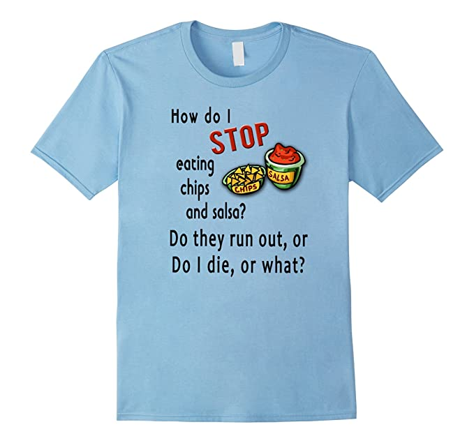 Chips and Salsa, do I die or what? t-shirt - Male 3XL