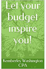 Let Your Budget Inspire You!: Are you wearing the B.A.D.G.E.? Budgeting Kindle Edition