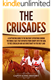 The Crusades: A Captivating Guide to the Military Expeditions During the Middle Ages That Departed from Europe with the…