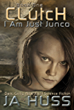 CLUTCH (I Am Just Junco Book 1)