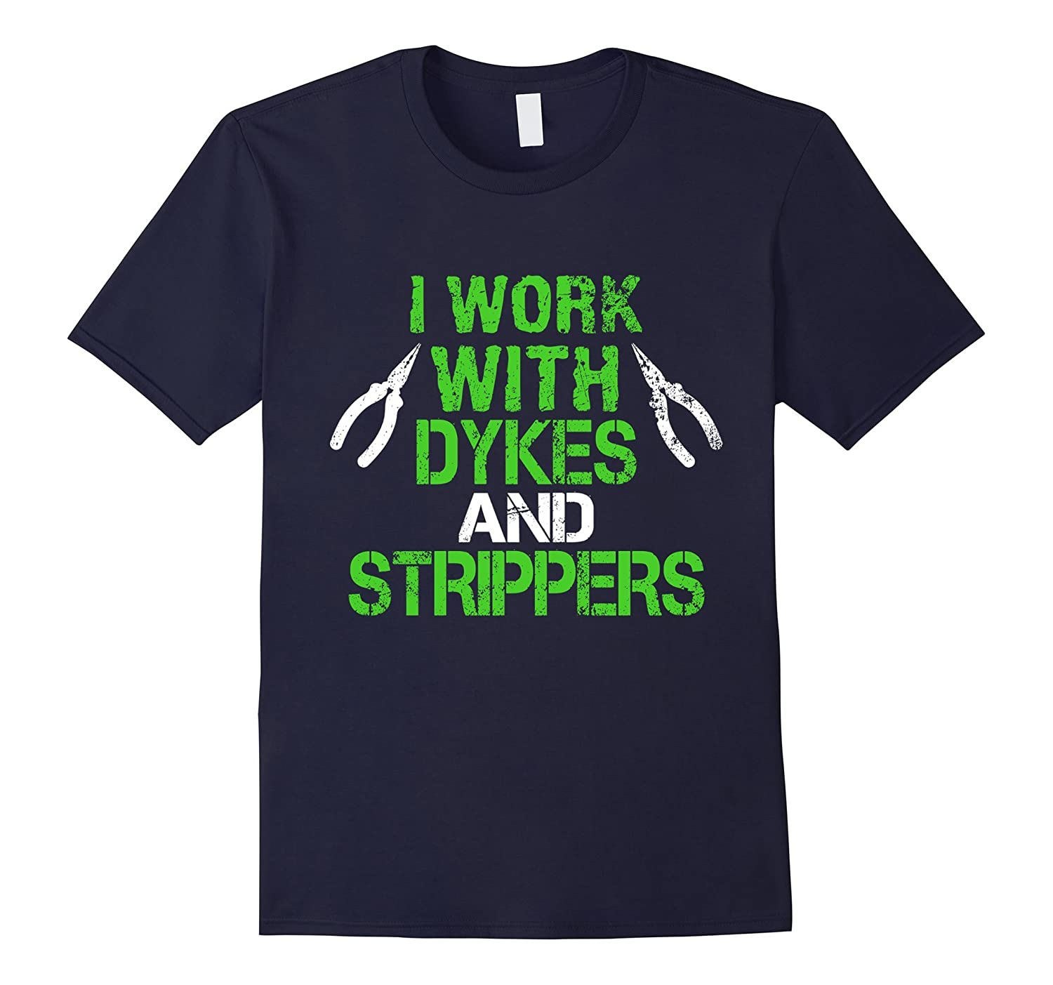 I Work With Dykes And Strippers - Electrician Shirt-TD