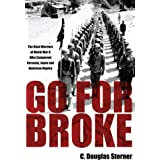 Go For Broke: The Nisei Warriors of World War II Who Conquered Germany, Japan, and American Bigotry