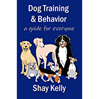 Dog Training & Behavior: a guide for everyone (English Edition)