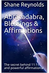 Abracadabra, Blessings & Affirmations: The secret behind 11:11 and powerful affirmations! Kindle Edition