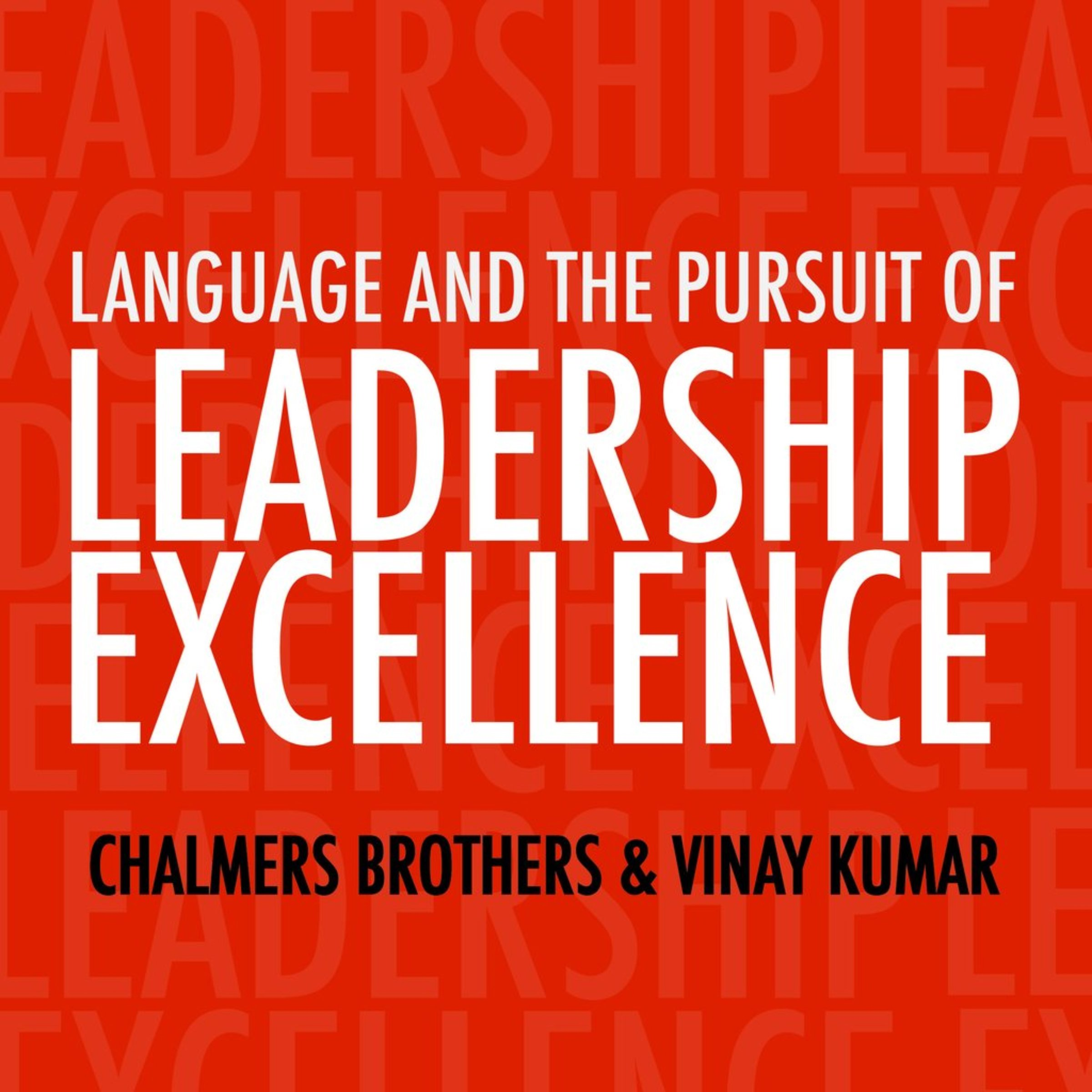 Language and the Pursuit of Leadership Excellence: How Extraordinary Leaders Build Relationships, Shape Culture and Drive Breakthrough Results by Spoken Word Inc.
