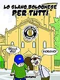 Lo slang bolognese per tutti. Ediz. italiana e inglese