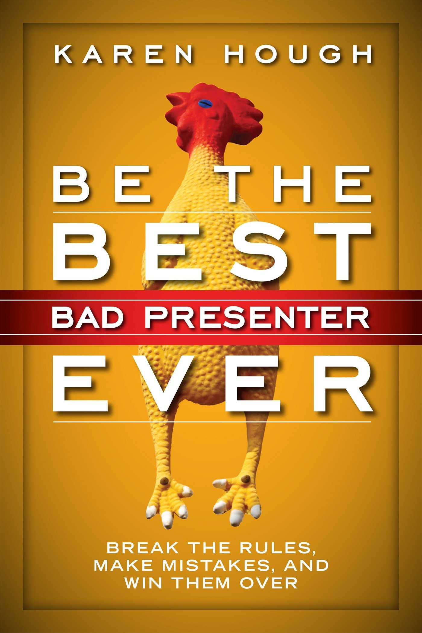 Be the Best Bad Presenter Ever: Break the Rules, Make Mistakes, and Win Them Over pdf