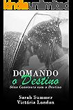 Domando o Destino (Contrato com o Destino Livro 3)