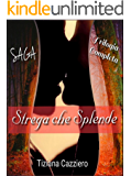 Strega che splende.Trilogia: La saga completa. 3 volumi insieme.