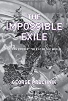 The Impossible Exile: Stefan Zweig At The End Of