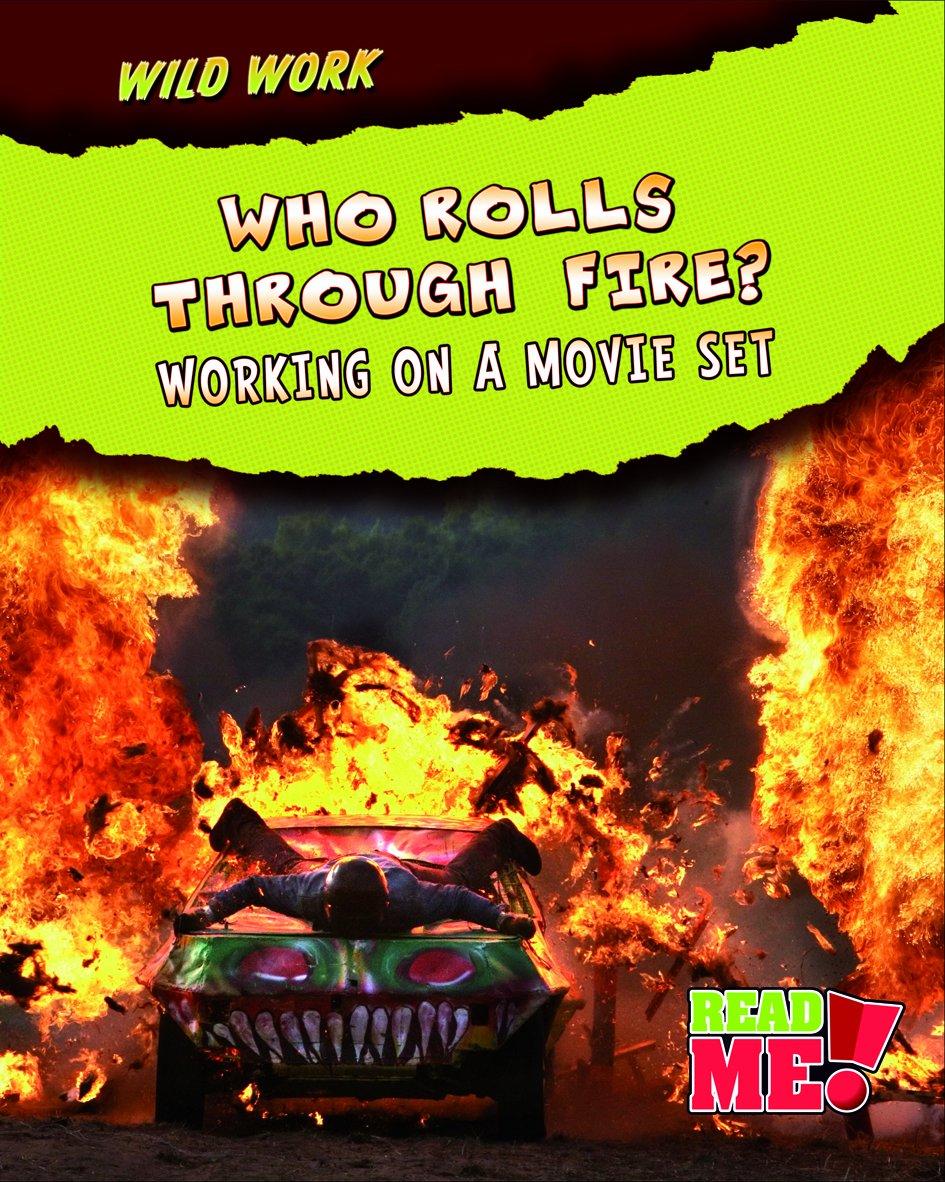 Who Rolls Through Fire?: Working on a Movie Set (Wild Work) pdf epub