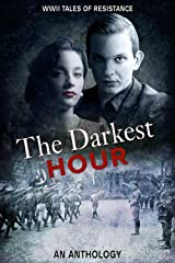 The Darkest Hour: WWII Tales of Resistance Kindle Edition