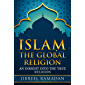 ISLAM: THE GLOBAL RELIGION: An Insight into the true religion (English Edition)