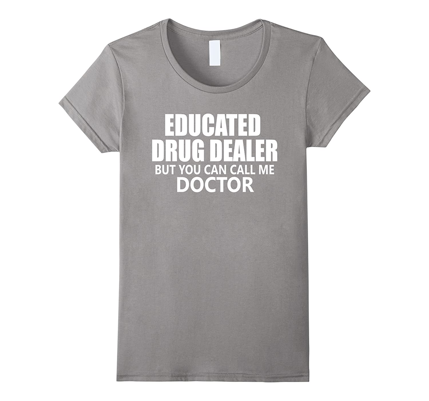 Educated Drug Dealer But You Can Call Me Doctor Shirt