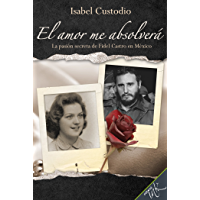 El amor me absolverá (Spanish Edition)