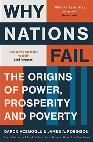 Why Nations Fail: The Origins of Power; Prosperity and Poverty