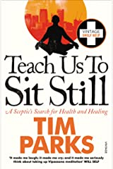 Teach Us to Sit Still: A Sceptic's Search for Health and Healing Kindle Edition
