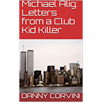 Michael Alig: Letters from a Club Kid Killer: Letters from a Club Kid Killer book cover