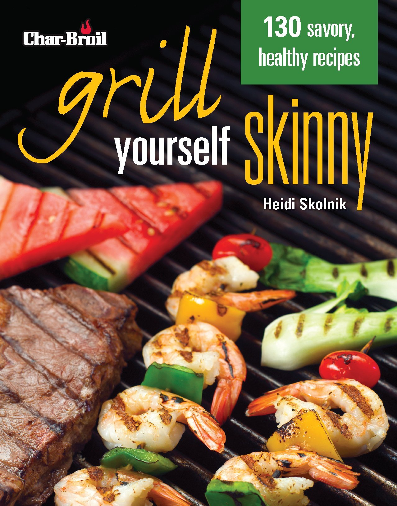 Read Online Char-Broil's Grill Yourself Skinny (Creative Homeowner) 130 Delicious Grilling Recipes from Breakfast Pizza to Rack of Lamb, with Calories, Protein, Fat and Other Nutritional Facts for Each Recipe pdf