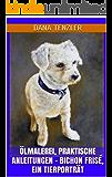 Ölmalerei, praktische Anleitungen - Bichon Frisé, ein Tierporträt (Ölmalerei - das kreative Hobby, praktische Anleitungen 13)