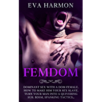 FEMDOM: Dominant Sex With a Dom Female. How to Make Him Your Sex Slave. Turn Your Man Into a Quivering Sub. BDSM, Spanking Tactics… (Fantasy Erotica Book 5) (English Edition)