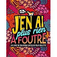 J'en ai plus rien à foutre : Un livre de coloriage grossier pour adultes