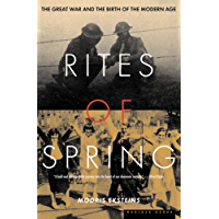 Rites of Spring: The Great War and the Birth of the Modern Age (English Edition)