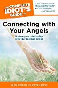 The Complete Idiot's Guide to Connecting With Your Angels: Nurture Your Relationships with Your Spiritual Guides (Complete Idiot's Guides (Lifestyle Paperback))