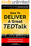 How to Deliver a Great TED Talk:  Presentation Secrets of the World's Best Speakers (How to Give a TED Talk Book 1)