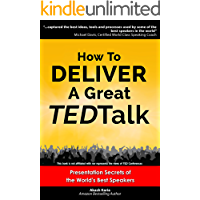 How to Deliver a Great TED Talk:  Presentation Secrets of the World's Best Speakers (How to Give a TED Talk Book 1) (English Edition)