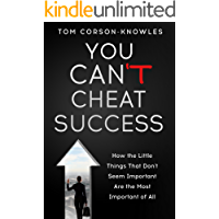 You Can't Cheat Success: How The Little Things You Think Aren't Important Are The Most Important of All