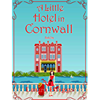 A Little Hotel in Cornwall: An utterly feel-good, uplifting romantic read