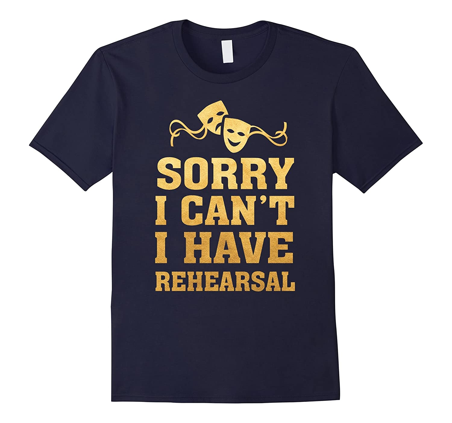 Theater People Funny T-Shirt -Sorry I Cant Gold Shirt-TD