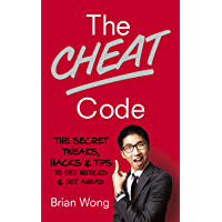 The Cheat Code: The Secret Tweaks, Hacks and Tips to Get Noticed and Get Ahead (English Edition)