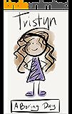 Tristyn A Boring Day