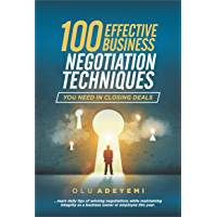 100 Effective Business Negotiation Techniques you need in closing deals (English Edition)