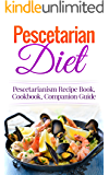 Pescetarian Diet: Pescetarianism Recipe Book, Cookbook, Companion Guide (Seafood Plan, Fish, Shellfish, Lacto-Ovo Vegetarian, Mediterranean, Pesco-Vegetarian)