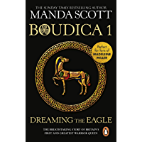 Boudica: Dreaming The Eagle: (Boudica 1): An utterly convincing and compelling epic that will sweep you away to another…