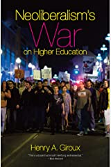 Neoliberalism's War on Higher Education Kindle Edition