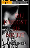 Du kriegst sie nicht: Psychothriller (German Edition)