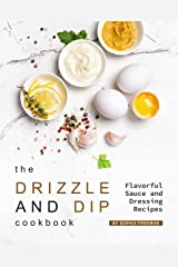 The Drizzle and Dip Cookbook: Flavorful Sauce and Dressing Recipes Kindle Edition