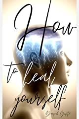 How To Heal Yourself Kindle Edition