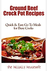 Ground Beef Slow Cooker Recipes - Quick & Easy Go To Meals for Busy Cooks (Hillbilly Housewife Crockpot Recipes Book 2) Kindle Edition