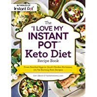 """The """"I Love My Instant Pot®"""" Keto Diet Recipe Book: From Poached Eggs to Quick Chicken Parmesan, 175 Fat-Burning Keto Recipes"""