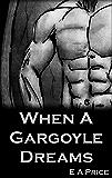 When A Gargoyle Dreams (Gargoyles Book 5)