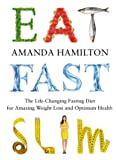 Eat, Fast, Slim: The Life-Changing Fasting Diet for Amazing Weight Loss and Health