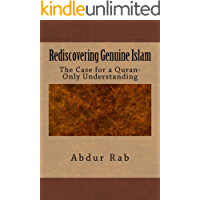 Rediscovering Genuine Islam: The Case for a Quran-Only